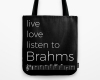 Live, love, listen to Brahms Classical music tote bag