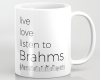 Live, love, listen to Brahms Classical music mug
