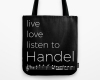 Live, love, listen to Handel Classical music tote bag