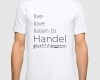 Live, love, listen to Handel Classical music t-shirt