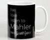 Live, love, listen to Mahler Classical music mug
