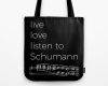 Live, love, listen to Schumann Classical music tote bag