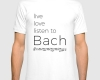 Live, love, listen to Bach Classical Music tshirt