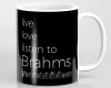 Live, love, listen to Brahms Classical music mug