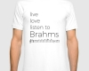 Live, love, listen to Brahms Classical music t-shirt