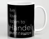 Live, love, listen to Handel Classical music mug