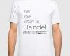 Live, love, listen to Handel Classical music t-shirt