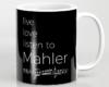 Live, love, listen to Mahler Classical music mug