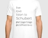 Live, love, listen to Schubert Classical music t-shirt