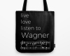 Live, love, listen to Wagner Classical music tote bag